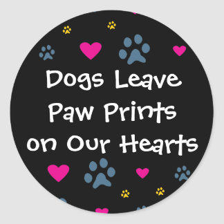 Dogs Leave Paw Prints on Our Hearts Classic Round Sticker