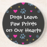 Dogs Leave Paw Prints on Our Hearts Coaster