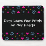 """Dogs Leave Paw Prints on Our Hearts Mouse Pad<br><div class=""""desc"""">Dog lovers will find this one-of-a-kind product saying &quot;Dogs Leave Paw Prints on Our Hearts&quot; special and sentimental. Its colorful pattern of hearts and paw prints is stylish. It makes a thoughtful gift for dog owners any day or on special occasions, during a time of bereavement to help ease the...</div>"""