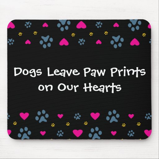Dogs Leave Paw Prints on Our Hearts Mousepad