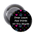 Dogs Leave Paw Prints on Our Hearts Pinback Button