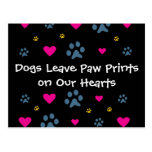 Dogs Leave Paw Prints on Our Hearts Postcard