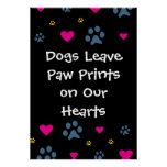 Dogs Leave Paw Prints on Our Hearts Posters