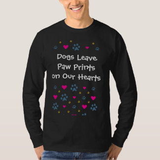 Dogs Leave Paw Prints on Our Hearts T Shirt