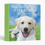 Dogs leave paw prints on your heart vinyl binders
