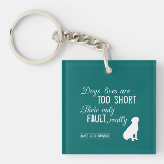 Dogs' Lives are Too Short, Their Only Fault Really Keychain