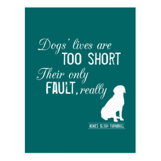 Dogs' Lives are Too Short, Their Only Fault Really Postcard