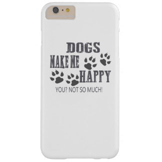 Dogs make me happy! barely there iPhone 6 plus case