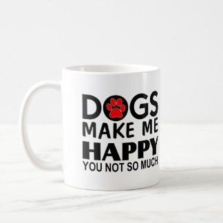 Dogs make me happy You Not so much Coffee Mug
