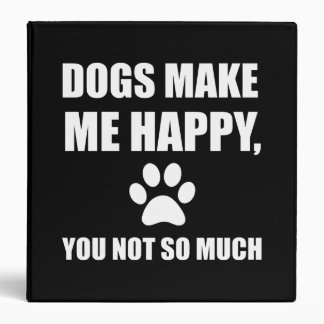 Dogs Make Me Happy You Not So Much Funny Binder