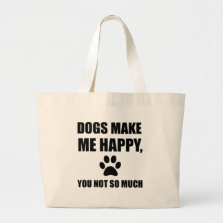 Dogs Make Me Happy You Not So Much Funny Large Tote Bag