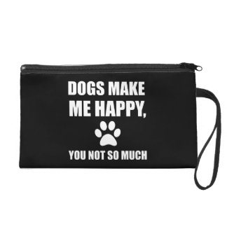 Dogs Make Me Happy You Not So Much Funny Wristlet