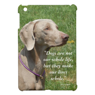 Dogs make our lives whole - Weimaraner Cover For The iPad Mini