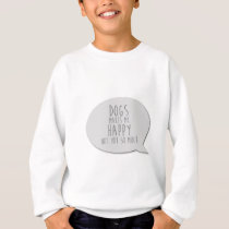 Dogs Makes Me Happy Sweatshirt