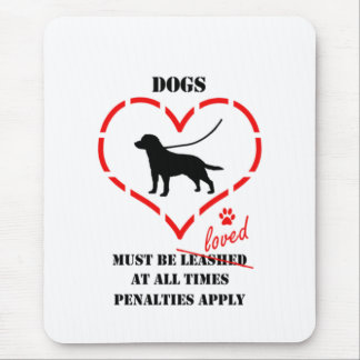 Dogs Must Be Loved Mouse Pad