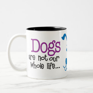 Dogs - Our whole life Two-Tone Coffee Mug