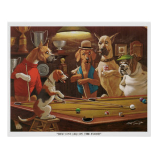 Dogs Playing Pool - Hey, One Leg on the Floor! Poster