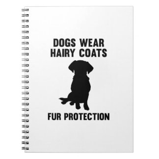 Dogs Wear Hairy Coats Fur Protection Notebook
