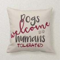 Dogs Welcome Humans Tolerated Throw Pillow