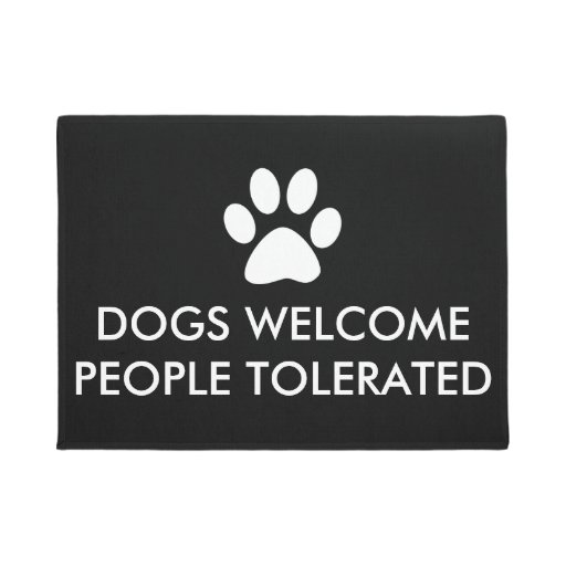 Dogs Welcome People Tolerated Doormat Zazzle