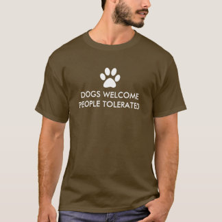 Dogs Welcome People Tolerated T-Shirt