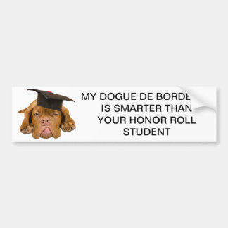 dogude de bordeuax smarter than honor roll student bumper sticker