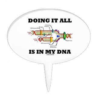 Doing It All Is In My DNA (DNA Replication) Cake Topper