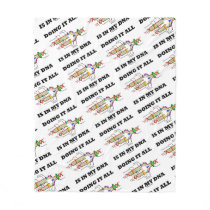 Doing It All Is In My DNA Molecular Biology Humor Fleece Blanket