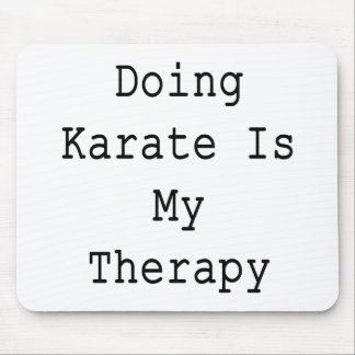Doing Karate Is My Therapy Mouse Pad