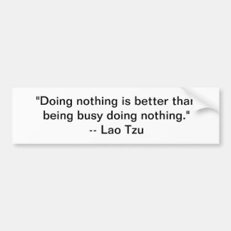 Doing nothing... bumper sticker