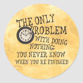 Doing Nothing Classic Round Sticker