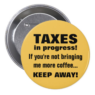 Doing Taxes Keep Away But Bring Coffee Funny Button