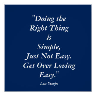 """""""Doing The Right Thing..."""" Lou Stoops Quote Poster"""