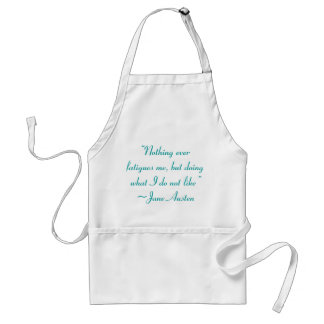 Doing What I Do Not Like Jane Austen Quote Adult Apron