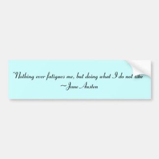 Doing What I Do Not Like Jane Austen Quote Bumper Sticker