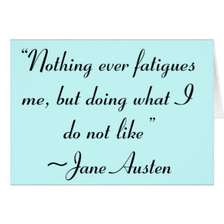 Doing What I Do Not Like Jane Austen Quote Card