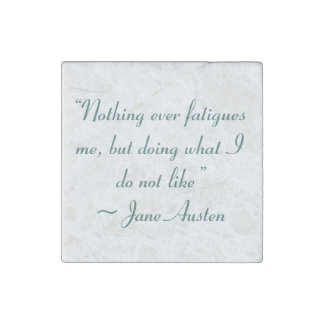 Doing What I Do Not Like Jane Austen Quote Stone Magnet