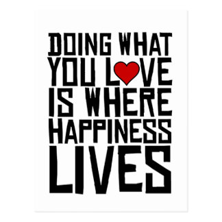 Doing What You Love Is Where Happiness Lives Postcard