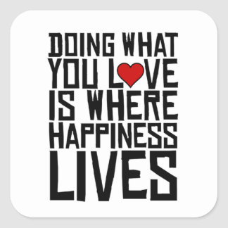 Doing What You Love Is Where Happiness Lives Square Sticker