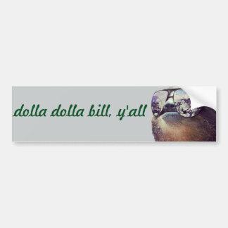 dolla dolla bill, y'all bumper sticker