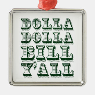 Dolla Dolla Bill Yall Cash Money Dollars Metal Ornament