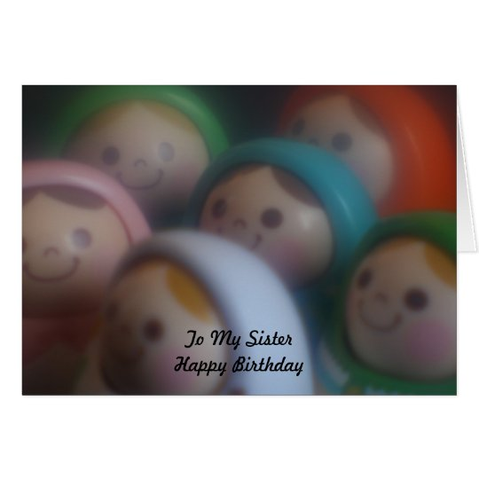 Dolls with smily faces To My Sister Happy Birthday Card