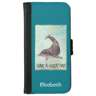 Dolphin Splashing Around Says Have A Great Day iPhone 6/6s Wallet Case