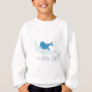 Dolphins Are Better Than You (blue text) Sweatshirt