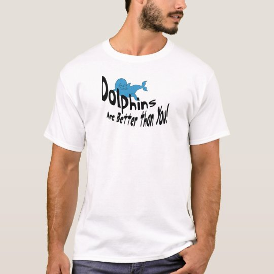 Dolphins Are Better Than You (dark text) T-Shirt