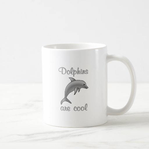 Dolphins are Cool Coffee Mugs