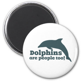 Dolphins are People too! 2 Inch Round Magnet