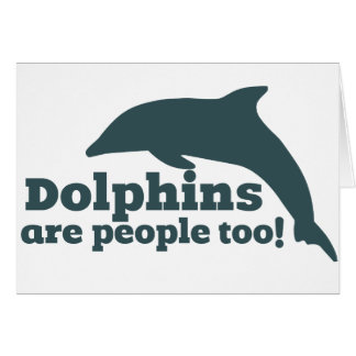 Dolphins are People too! Card