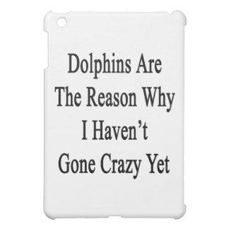 Dolphins Are The Reason Why I Haven't Gone Crazy Y Case For The iPad Mini