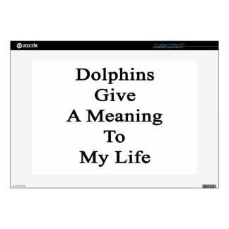 """Dolphins Give A Meaning To My Life 15"""" Laptop Skin"""